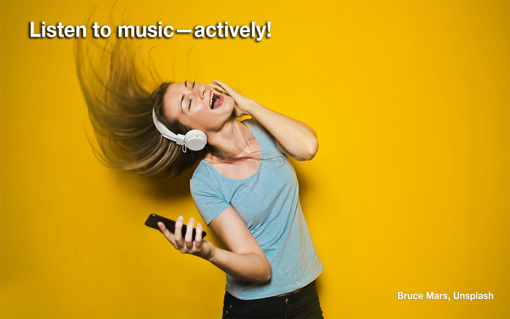 Listen to music, activly